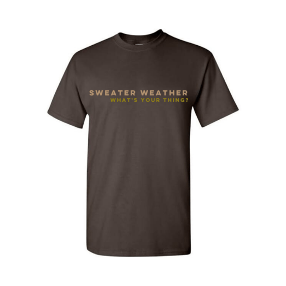 A Shirt that says Sweater Weather